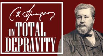 C.H. Spurgeon on Total Depravity