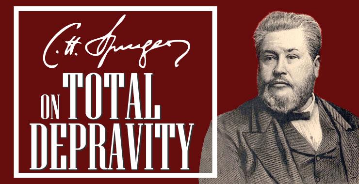 CH Spurgeon On Total Depravity