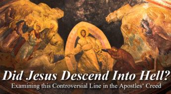 Did Jesus Descend Into Hell?