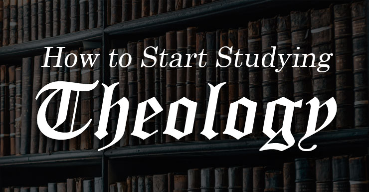 How to Start Studying Theology