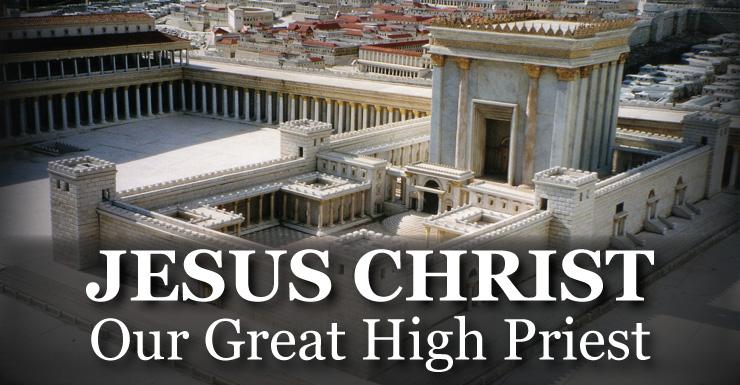 Jesus Christ: Our Great High Priest | ReasonableTheology org