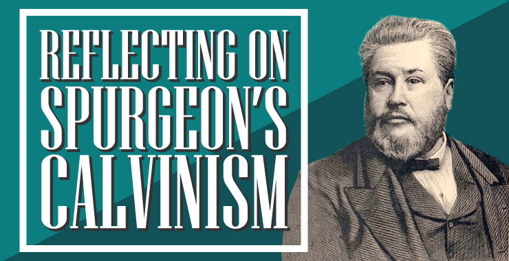 Reflecting on Spurgeon's Calvinism