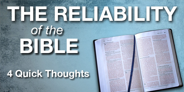 Reliability of the Bible - 4 Quick Thoughts