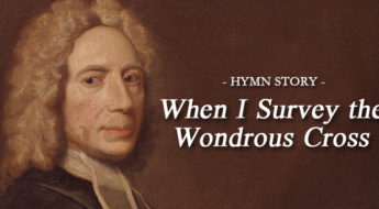 Hymn Story: When I Survey the Wondrous Cross