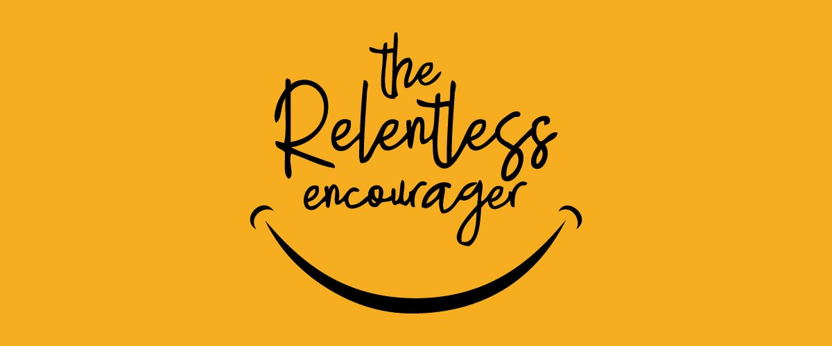 Becoming a Relentless Encourager