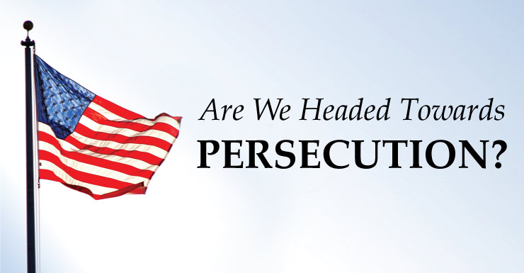 Are Christians Headed Towards Persecution
