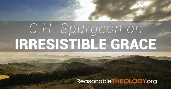 CH Spurgeon on Irresistible Grace