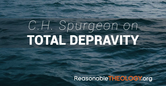 CH Spurgeon on Total Depravity